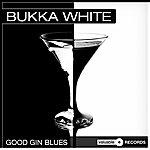 Bukka White Good Gin Blues