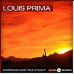 Louis Prima Daydreams Come True At Night