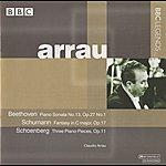 Claudio Arrau Arrau - Beethoven: Piano Sonata No. 13 - Schumann: Fantasy - Schoenberg: 3 Piano Pieces