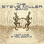 Steve Miller I Got Love If You Want It