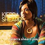 Kierra 'Kiki' Sheard My Kierra Sheard Playlist