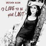 Gretchen Wilson I'd Love To Be Your Last (Radio Remix) - Single