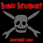 Teenage Bottlerocket Another Way (Deluxe Edition)