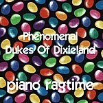 The Dukes Of Dixieland Piano Ragtime With The Phenomenal Dukes Of Dixieland