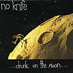 No Knife Drunk On The Moon