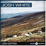 Josh White Low Cotton