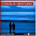 Charlie Ventura Blue Prelude