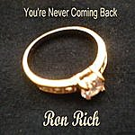 Ron Rich You're Never Coming Back