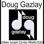 Doug Gazlay Urban Jungle Cruise (Radio Edit)