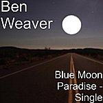 Ben Weaver Blue Moon Paradise - Single