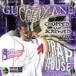 Gucci Mane Trap House (Chopped & Screwed) (Parental Advisory)