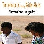 Tim Johnson Breathe Again (Feat. Kaitlyn Alexis)
