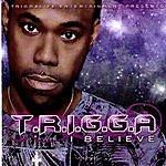 Trigga Believe