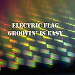 The Electric Flag Groovin' Is Easy