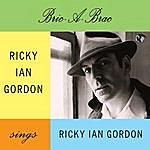 Ricky Ian Gordon Bric-A-Brac. Ricky Ian Gordon Sings Ricky Ian Gordon
