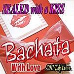 Bachata Sealed With A Kiss - (2011 Editon)