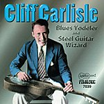 Cliff Carlisle Blue Yodeler And Steel Guitar Wizard