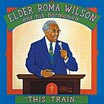 Elder Roma Wilson This Train