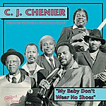 C.J. Chenier & The Red Hot Louisiana Band My Baby Don't Wear No Shoes