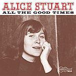 Alice Stuart All The Good Times