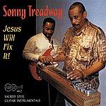 Sonny Treadway Jesus Will Fix It