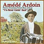 Amédé Ardoin I'm Never Comin' Back