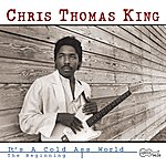 Chris Thomas King It's A Cold Ass World (The Beginning)
