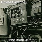 Howie Campbell Long Train Comin