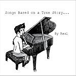 """Raul Songs Based On A True Story """"remastered"""""""