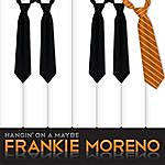 Frankie Moreno Hangin' On A Maybe