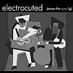 James Grey Electrocuted - Single