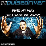 Pulsedriver Find My Way / You Take Me Away