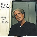Bryan MacLean Praise And Worship