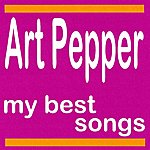 Art Pepper Art Pepper : My Best Songs