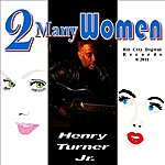Henry Turner, Jr. 2 Many Women - Single
