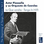 Astor Piazzolla Lo Que Vendra - Tango In Hi-Fi - The Birth Of Tango Nuevo, Vol. 3 (The First Real Tango Nuevo Played By Astor Piazzolla Y Su Orquesta De Cuerdas. Two Original Albums Plus Bonus Tracks. 1956-1957)