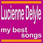 Lucienne Delyle Lucienne Delyle : My Best Songs