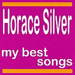 Horace Silver Horace Silver : My Best Songs