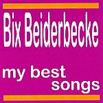 Bix Beiderbecke My Best Songs - Bix Beiderbecke