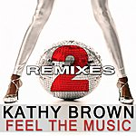 Kathy Brown Feel The Music (2 The Remixes)
