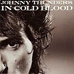 Johnny Thunders In Cold Blood