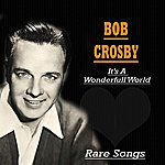 Bob Crosby It's A Wonderful World