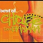 Chiclete Com Banana Best Of