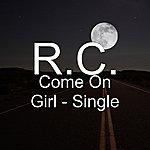 R.C. Come On Girl - Single