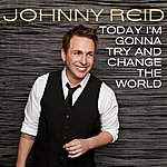 Johnny Reid Today I'm Gonna Try And Change The World
