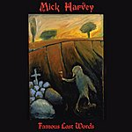 Mick Harvey Famous Last Words
