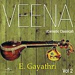 E. Gayathri Veena (Carnatic Classical) Vol. 2