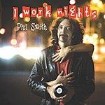 Phil Smith I Work Nights