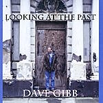 Dave Gibb Looking At The Past