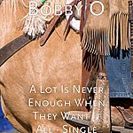Bobby-O A Lot Is Never Enough When They Want It All - Single